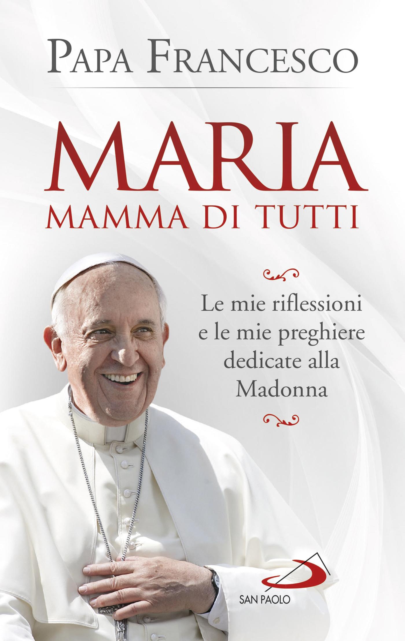 Maria mamma di tutti Papa Francesco